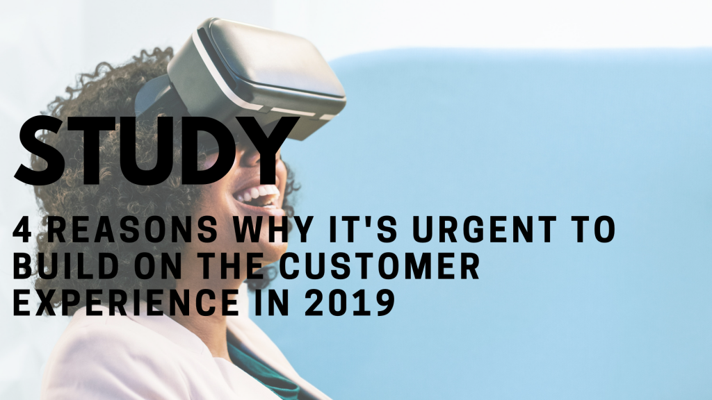 4 reasons why it is urgent to build on the customer experience in 2019